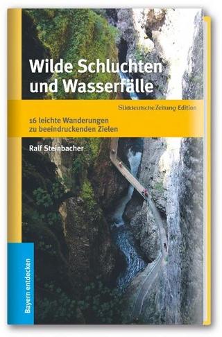 Wilde Schluchten und Wasserfälle - Ralf Steinbacher