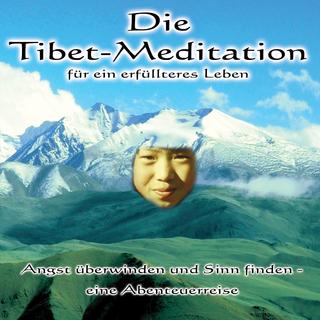 Die Tibet-Meditation für ein erfülltes Leben - Andreas Seebeck