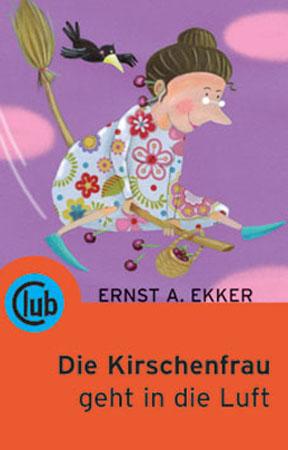Die Kirschenfrau geht in die Luft - Ernst A Ekker