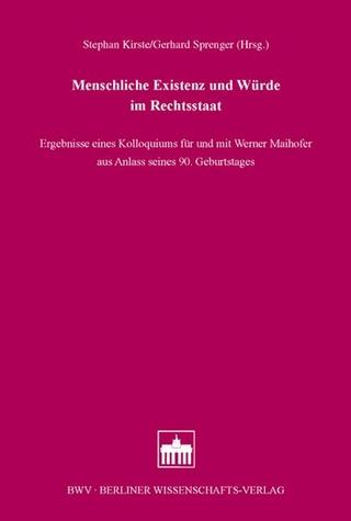 Menschliche Existenz und Würde im Rechtsstaat - Stephan Kirste; Gerhard Sprenger