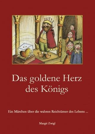 Das goldene Herz des Königs - Margit Zwigl