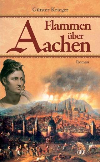 Flammen über Aachen - Günter Krieger