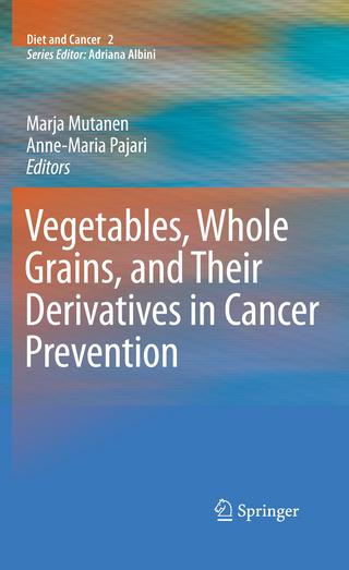 Vegetables, Whole Grains, and Their Derivatives in Cancer Prevention - Marja Mutanen; Anne-Maria Pajari