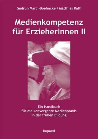 Medienkompetenz für ErzieherInnen II - Gudrun Marci-Boehncke; Matthias Rath