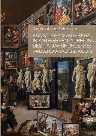 Künstlerkonkurrenz in Antwerpen zu Beginn des 17. Jahrhunderts: Janssen, Jordaens & Rubens - Caprice Jakumeit-Pietschmann