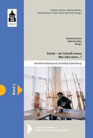 Schule - der Zukunft voraus. Was wäre, wenn ....? - Andreas Fischer; Gabriela Hahn
