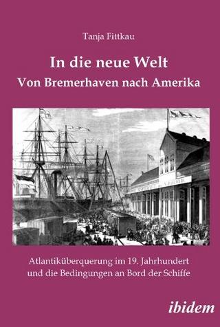 In die neue Welt - Von Bremerhaven nach Amerika - Tanja Fittkau