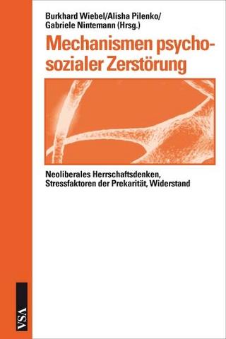 Mechanismen psychosozialer Zerstörung - Burkhard Wiebel; Alisha Pilenko; Gabriele Nintemann
