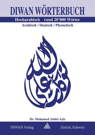 Diwan Wörterbuch, Hocharabisch, Arabisch-Deutsch-phonetisch Rund 20'000 Wörter - Abdel A Mohamed