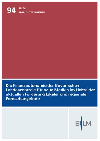 Die Finanzautonomie der Bayerischen Landeszentrale für neue Medien im Lichte der aktuellen Förderung lokaler und regionaler Fernsehangebote - Ralf Müller-Terpitz
