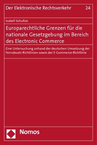 Europarechtliche Grenzen für die nationale Gesetzgebung im Bereich des Electronic Commerce - Isabell Schultze