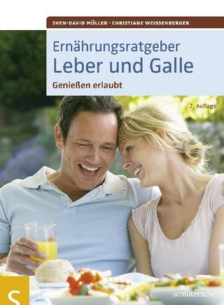 Ernährungsratgeber Leber und Galle - Sven-David Müller; Christiane Weißenberger