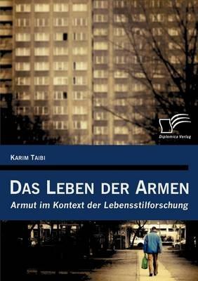 Das Leben der Armen: Armut im Kontext der Lebensstilforschung - Karim Taibi
