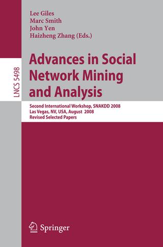 Advances in Social Network Mining and Analysis - C. Lee Giles; Marc Smith; John Yen; Haizheng Zhang