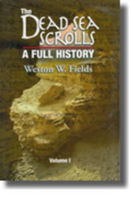 The Dead Sea Scrolls, A Full History - Weston Fields