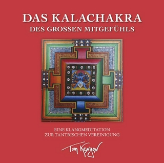 Das Kalachakra des Großen Mitgefühls. Eine Klangmeditation zur tantrischen Vereinigung - Tom Kenyon