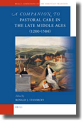 A Companion to Pastoral Care in the Late Middle Ages (1200-1500) - Ronald Stansbury