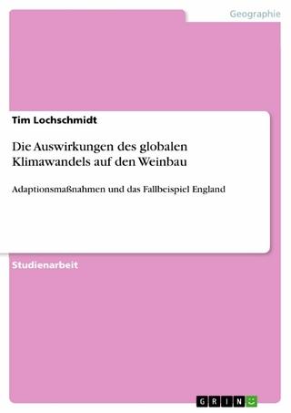 Die Auswirkungen des globalen Klimawandels auf den Weinbau - Tim Lochschmidt