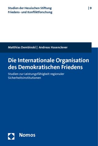 Die internationale Organisation des Demokratischen Friedens - Matthias Dembinski; Andreas Hasenclever