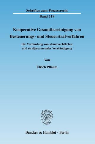 Kooperative Gesamtbereinigung von Besteuerungs- und Steuerstrafverfahren. - Ulrich Pflaum