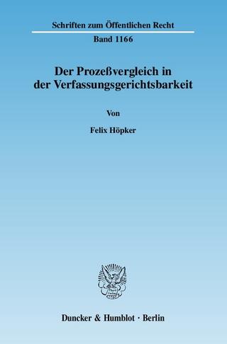Der Prozeßvergleich in der Verfassungsgerichtsbarkeit. - Felix Höpker