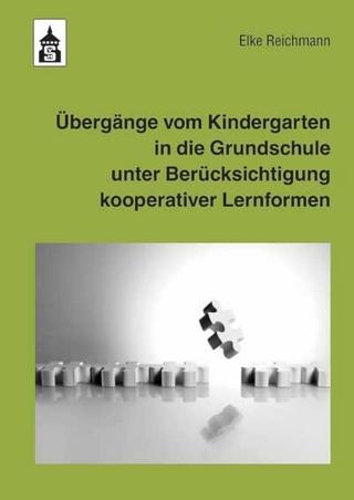 Übergänge vom Kindergarten in die Grundschule unter Berücksichtigung kooperativer Lernformen - Elke Reichmann