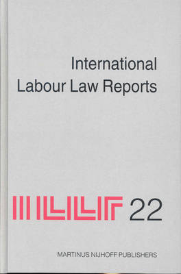 International Labour Law Reports, Volume 22 - Alan Gladstone; Benjamin Aaron; Tore Sigeman; Jean-Maurice Verdier; Lord Wedderburn of Charlton
