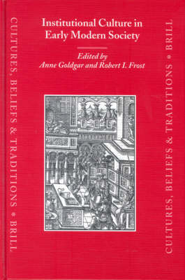 Institutional Culture in Early Modern Society - Anne Goldgar; Robert Frost