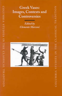 Greek Vases: Images, Contexts and Controversies - Clemente Marconi