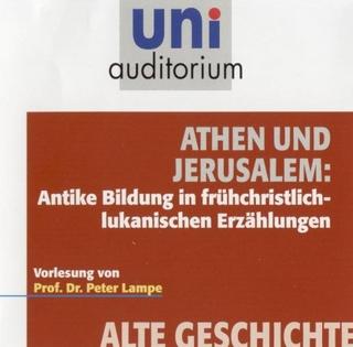Athen und Jerusalem: Antike Bildung in frühchristlich-lukanischen Erzählungen - Peter Lampe