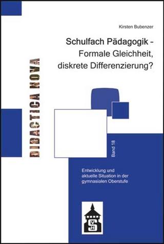 Schulfach Pädagogik - Formale Gleichheit, diskrete Differenzierung? - Kirsten Bubenzer