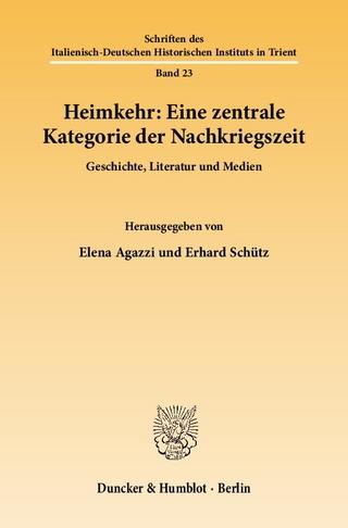 Heimkehr: Eine zentrale Kategorie der Nachkriegszeit. - Elena Agazzi; Erhard Schütz