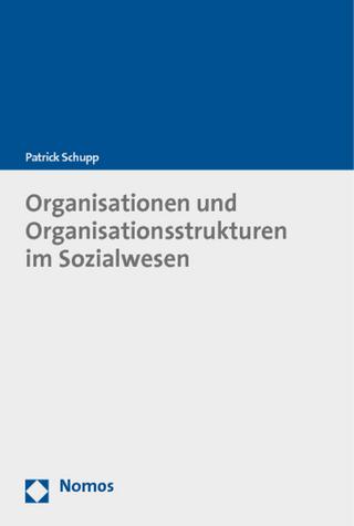 Organisationen und Organisationsstrukturen im Sozialwesen - Patrick Schupp