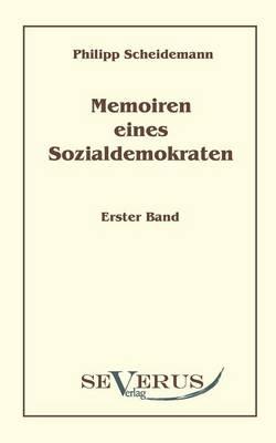 Memoiren eines Sozialdemokraten - Philipp Scheidemann