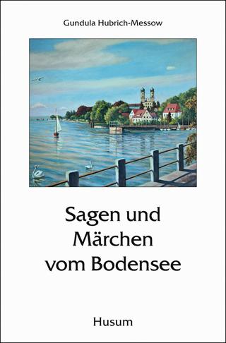 Sagen und Märchen vom Bodensee - Gundula Hubrich-Messow