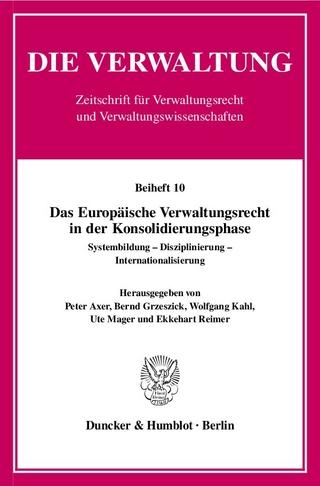 Das Europäische Verwaltungsrecht in der Konsolidierungsphase. - Ekkehart Reimer; Peter Axer; Bernd Grzeszick; Wolfgang Kahl; Ute Mager