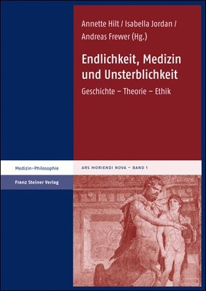Endlichkeit, Medizin und Unsterblichkeit - Annette Hilt; Isabella Jordan; Andreas Frewer