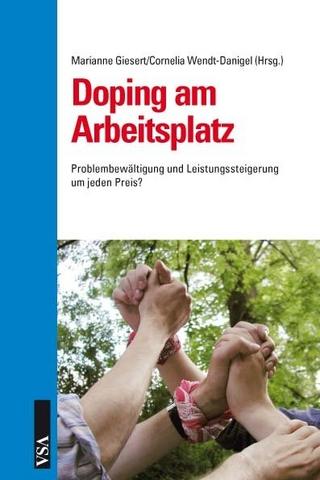 Doping am Arbeitsplatz - Marianne Giesert; Cornelia Wendt-Danigel