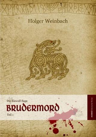 Die Eiswolf-Saga. Teil 1: Brudermord - Holger Weinbach