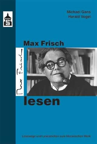 Max Frisch lesen - Michael Gans; Harald Vogel
