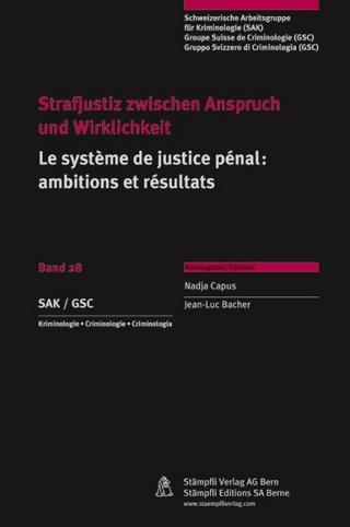 Strafjustiz zwischen Anspruch und Wirklichkeit /Le système de justice pénale: ambitions et résultats - Nadja Capus; Jean L Bacher