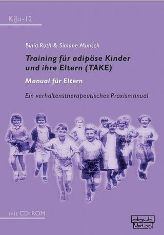Training für adipöse Kinder und ihre Eltern (TAKE) ? Manual für Eltern - Binia Roth; Simone Munsch