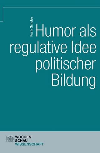 Humor als regulative Idee politischer Bildung - Frank Schulze