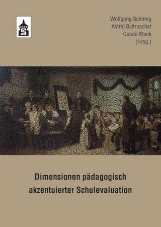 Dimensionen pädagogisch akzentuierter Schulevaluation - Wolfgang Schönig; Astrid Baltruschat; Gerald Klenk