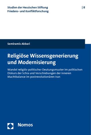Religiöse Wissensgenerierung und Modernisierung - Semiramis Akbari