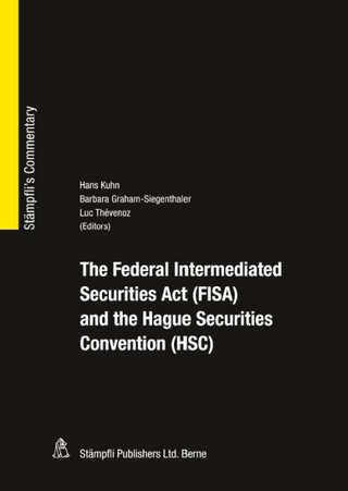 The Federal Intermediated Securities Act (FISA) and the Hague Securities Convention (HSC) - Hans Kuhn; Barbara Graham-Siegenthaler; Luc Thévenoz