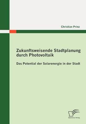 Zukunftsweisende Stadtplanung durch Photovoltaik: Das Potential der Solarenergie in der Stadt - Christian Prinz