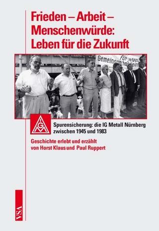 Frieden ? Arbeit ? Menschenwürde: Leben für die Zukunft - Horst Klaus; Paul Ruppert
