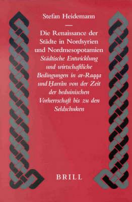 Die Renaissance der Stadte in Nordsyrien und Nordmesopotamien - Stefan Heidemann