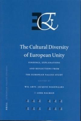 The Cultural Diversity of European Unity - Wil Arts; Jacques Hagenaars; Loek Halman